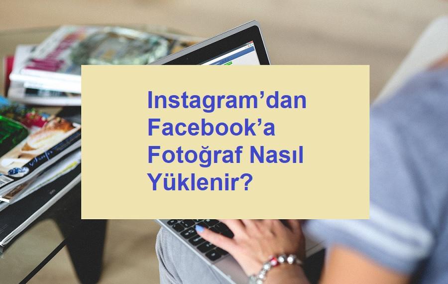 Instagram'dan Facebook'a Fotoğraf Nasıl Yüklenir?